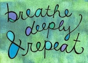 Breathe deeply and repeat